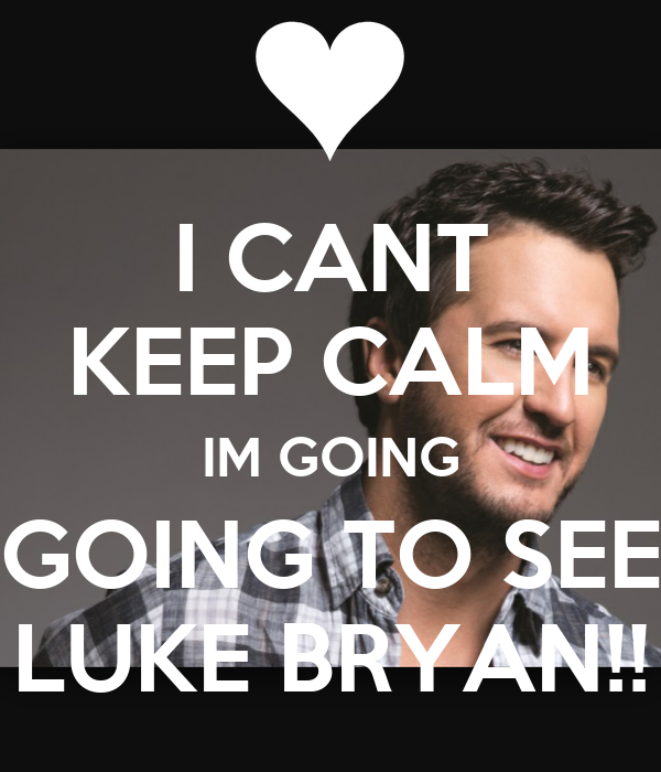 2af59047 I CANT KEEP CALM IM GOING GOING TO SEE LUKE BRYAN!! Poster ...