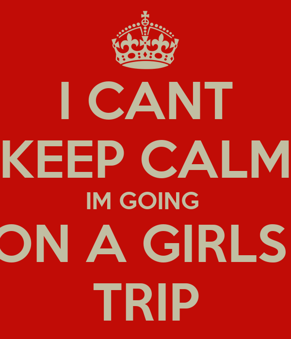 I Cant Keep Calm Im Going On A Girls Trip Png