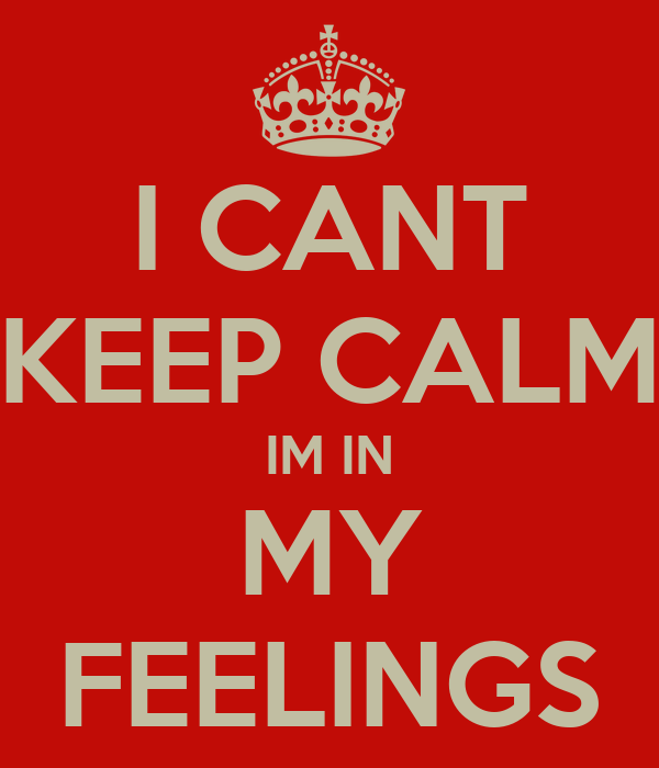 I CANT KEEP CALM IM IN MY FEELINGS Poster | O'Shea ...