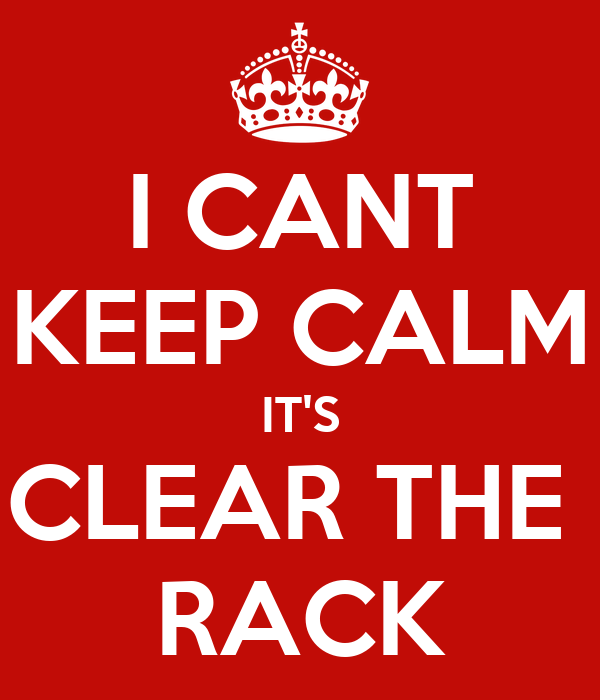 I Cant Keep Calm It S Clear The Rack