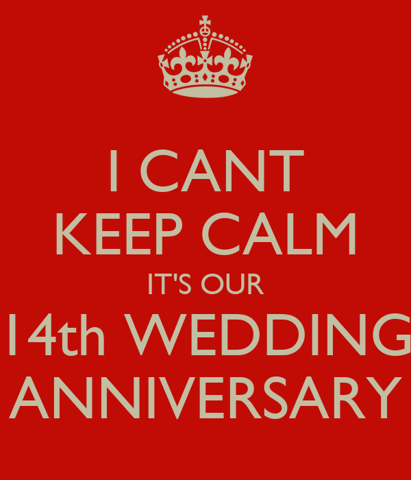 Anniversary i cant keep calm it s our 14th wedding anniversary poster