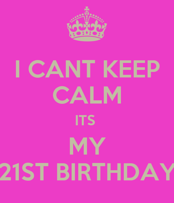 I CANT KEEP CALM ITS MY 21ST BIRTHDAY Poster