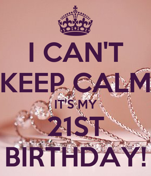 I CAN'T KEEP CALM IT'S MY 21ST BIRTHDAY! Poster