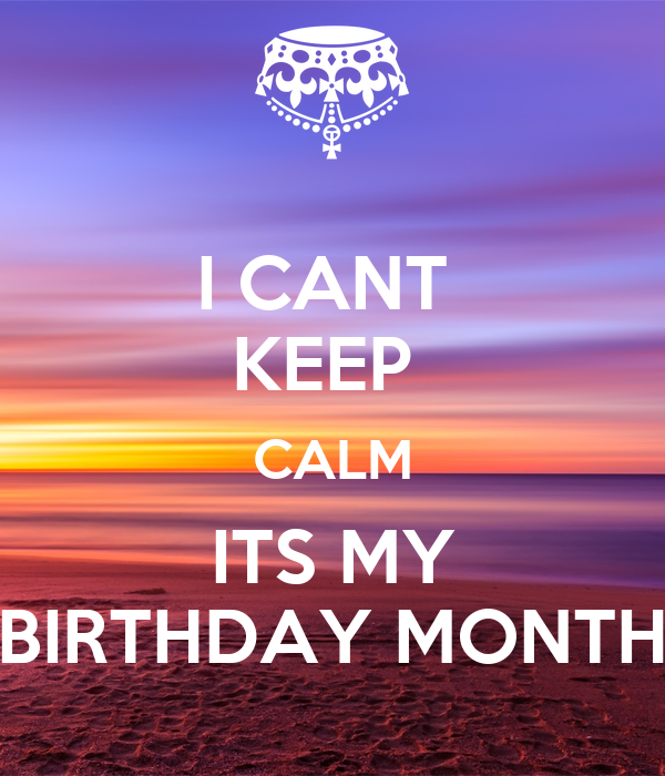 I cant keep calm its my birthday month poster - Its my birthday month images ...