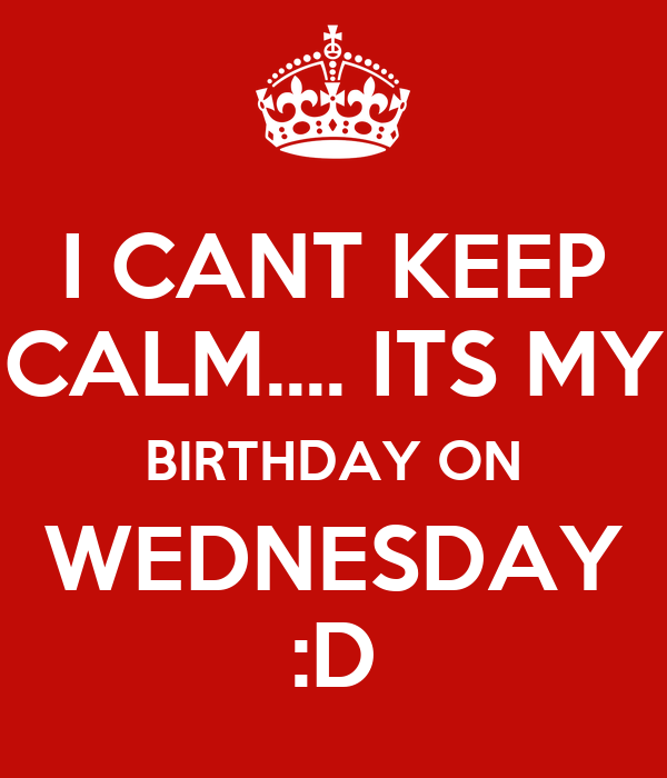 268d004ca86f I CANT KEEP CALM.... ITS MY BIRTHDAY ON WEDNESDAY :D Poster | FORA ...