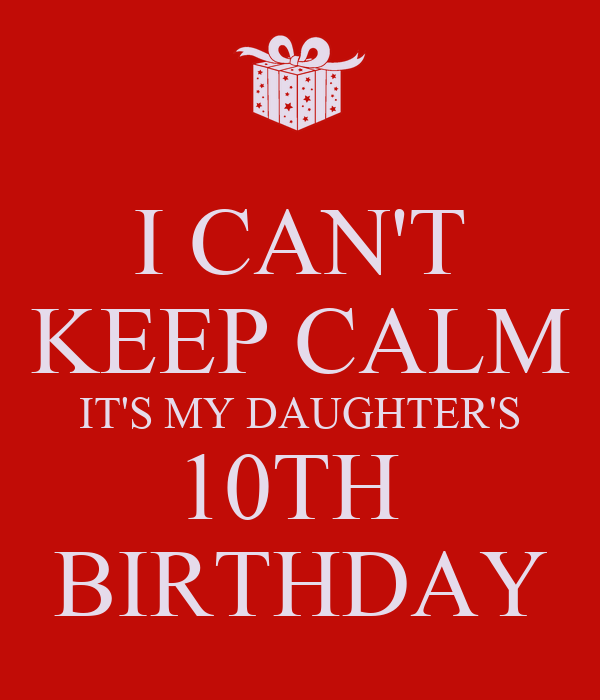 10 New Year S Resolutions Anyone Can Keep: I CAN'T KEEP CALM IT'S MY DAUGHTER'S 10TH BIRTHDAY Poster