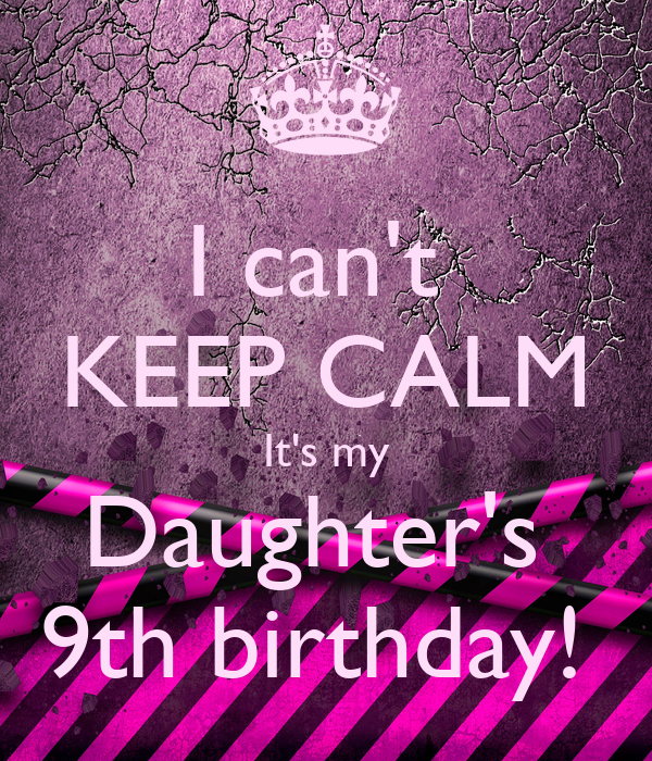 I Can't KEEP CALM It's My Daughter's 9th Birthday! Poster