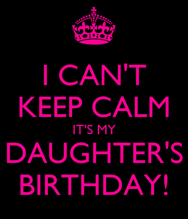 Keep Calm Its My Daughters Birthday Quotes