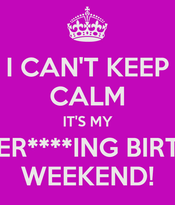 Birthday Weekend Quotes Quotes