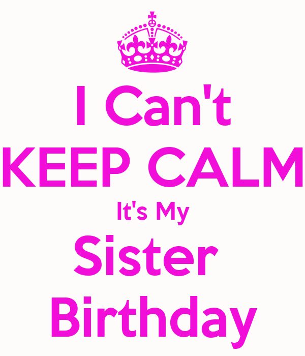 valentines day quotes 4 mom teddybear - I Can t KEEP CALM It s My Sister Birthday Poster
