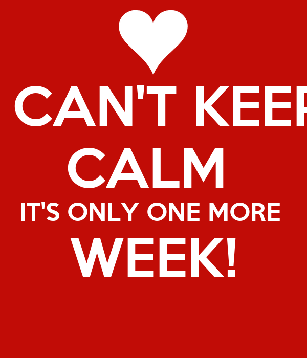 I Can 39 T Keep Calm It 39 S Only One More Week Poster