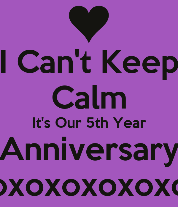 5th Year Anniversary: I Can't Keep Calm It's Our 5th Year Anniversary