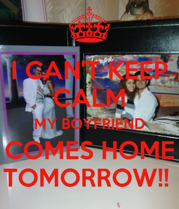 I Can 39 T Keep Calm My Boyfriend Comes Home Tomorrow