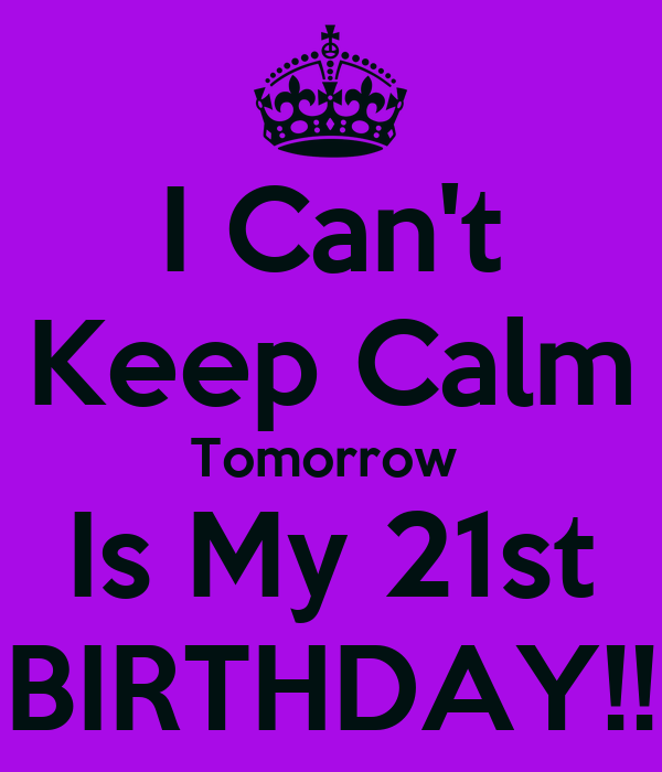 I Cant Keep Calm Tomorrow Is My 21st Birthday Poster Molly