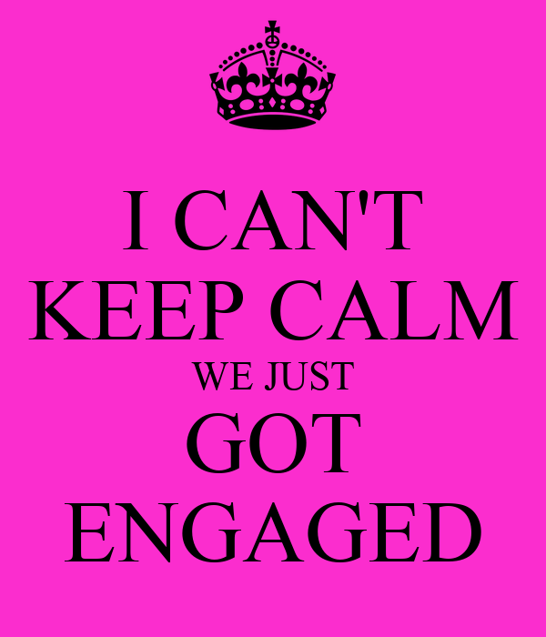 Just Got Engaged Now What: I CAN'T KEEP CALM WE JUST GOT ENGAGED
