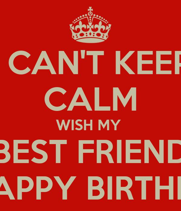 Can t keep calm wish my best friend a happy birthday