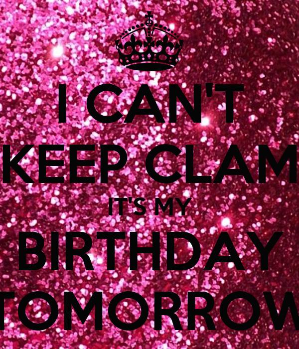 I can t keep clam it s my birthday tomorrow keep calm