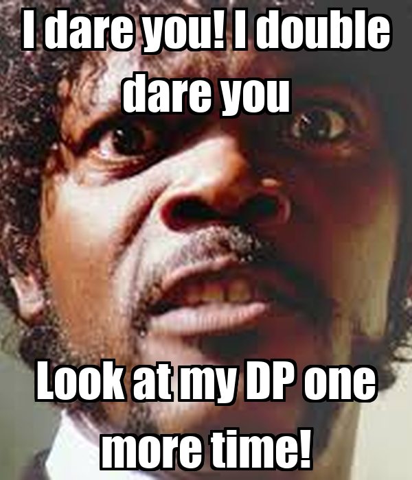 I dare you! I double d...