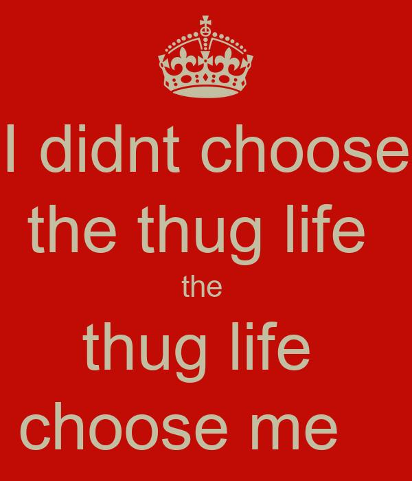 didnt choose the thug life the thug life choose meI Didnt Choose The Thug Life