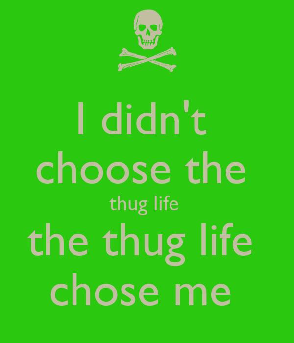 didnt-choose-the-thug-life-the-thug-life-chose-me- pngI Didnt Choose The Thug Life