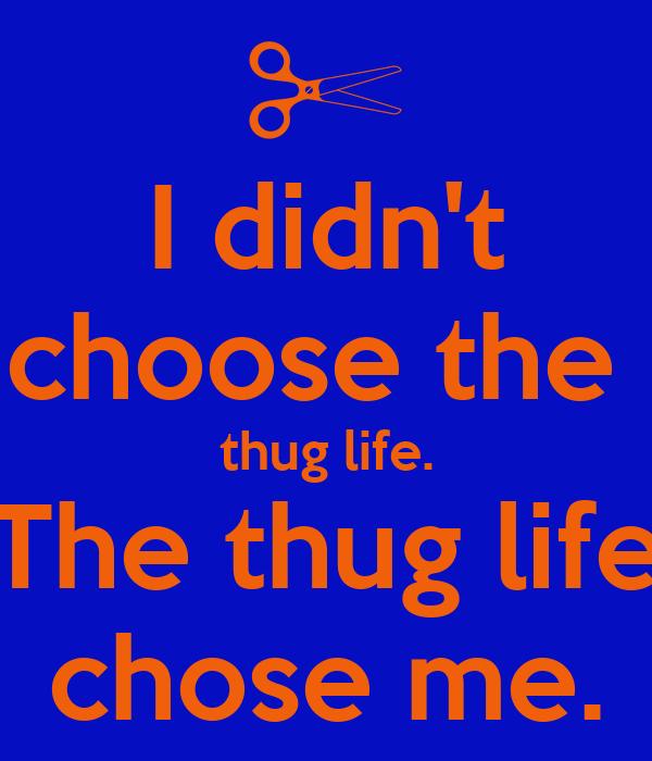 didnt-choose-the-thug-life-the-thug-life-chose-me-1 pngI Didnt Choose The Thug Life