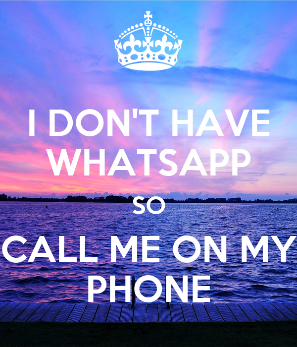 I don 39 t have whatsapp so call me on my phone poster for I don t have a closet