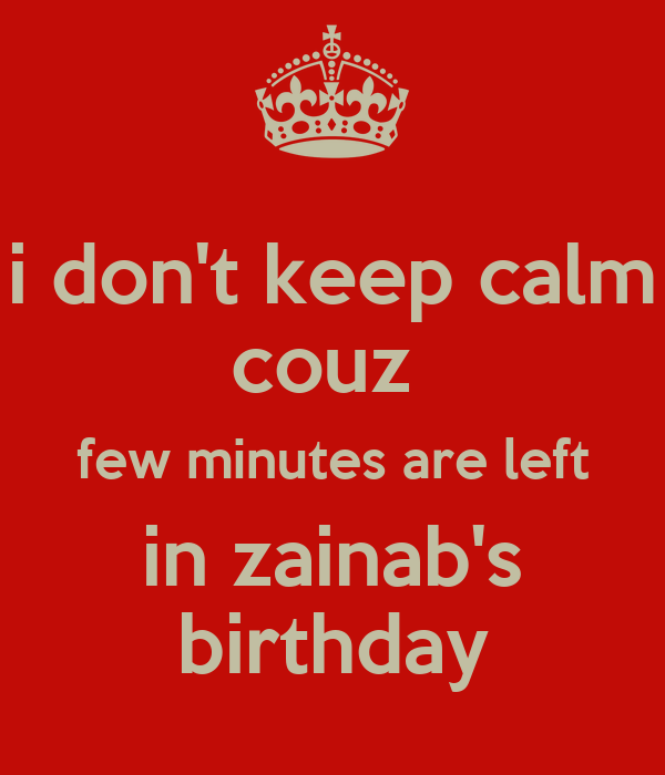 I Don't Keep Calm Couz Few Minutes Are Left In Zainab's