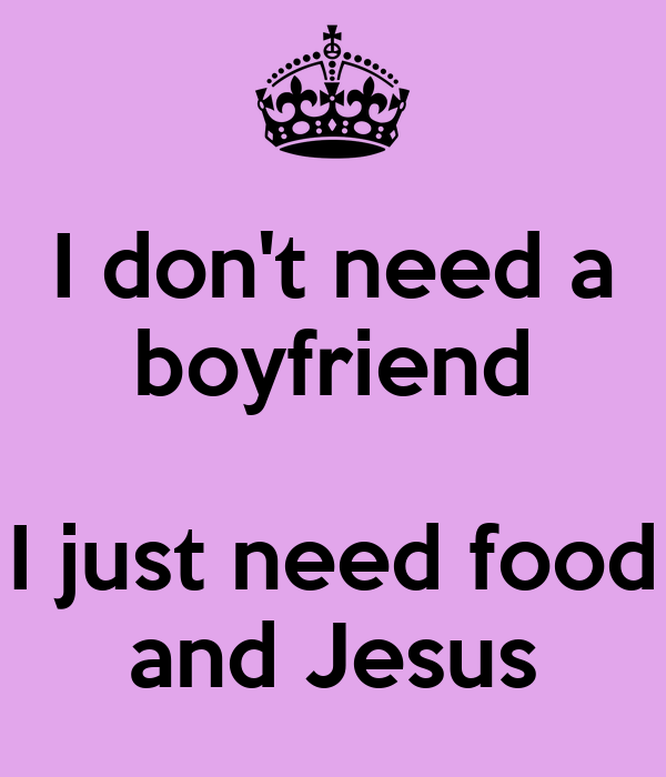 I Dont Need A Boyfriend I Just Need Food And Jesus Poster Blubb