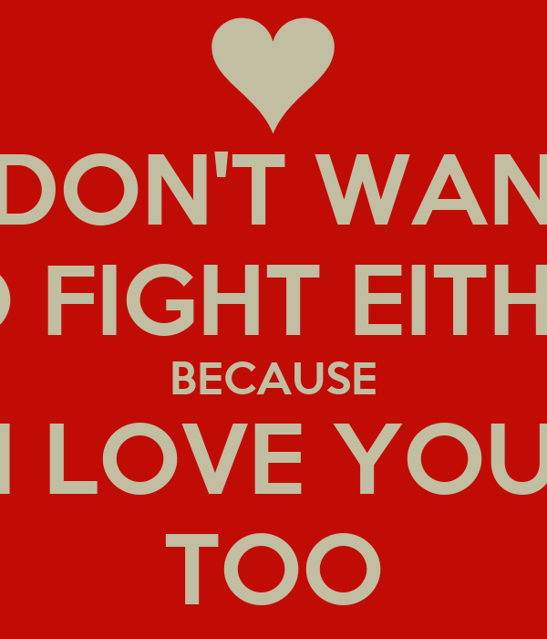 I Dont Want To Fight Either Because I Love You Too Poster Asdf
