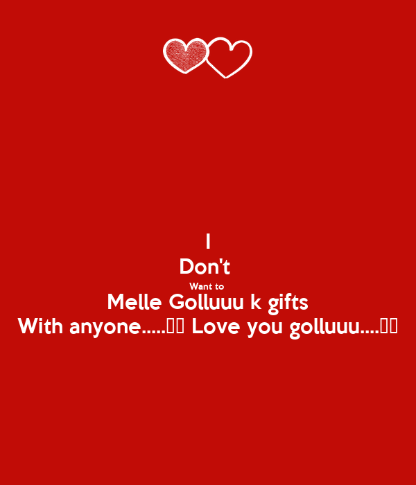 I Don 39 T Want To Melle Golluuu K Gifts With Anyone