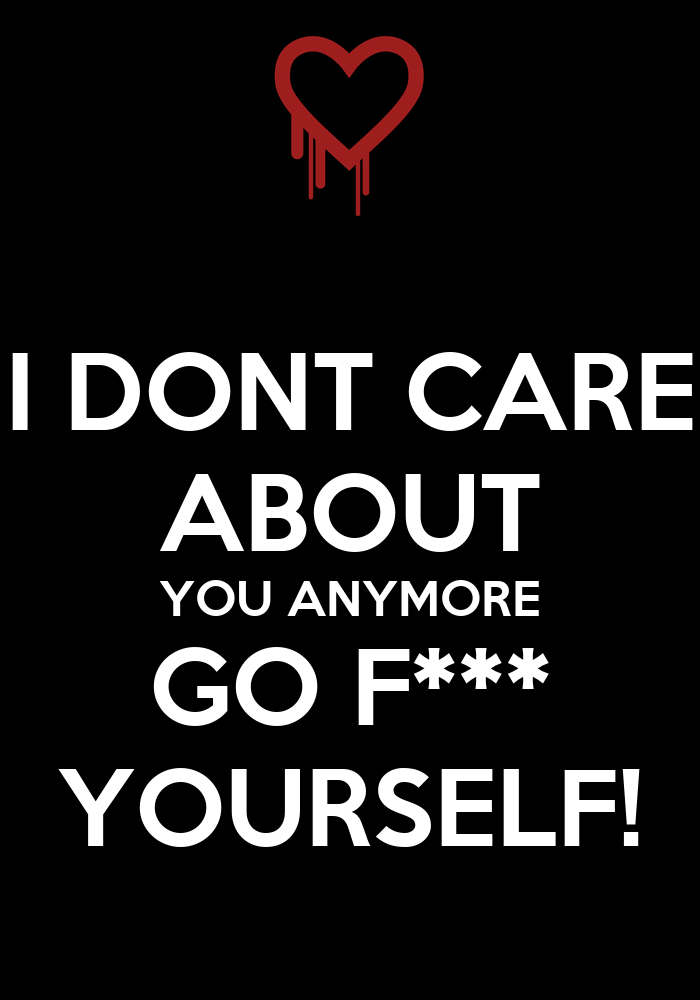I DONT CARE ABOUT YOU ANYMORE GO F*** YOURSELF! Poster ...