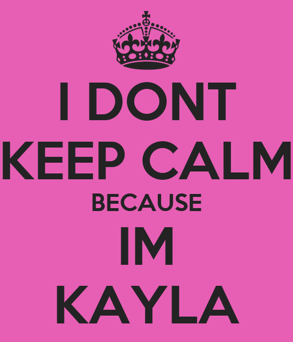 iPhone cool iphone cases : DONT KEEP CALM BECAUSE IM KAYLA Poster : STEPHANIE : Keep Calm-o ...