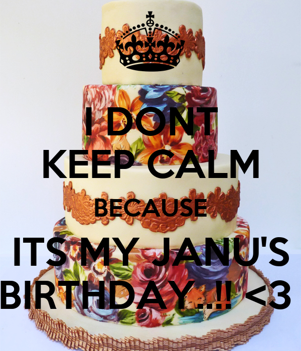 I Dont Keep Calm Because Its My Janu S Birthday 3 Poster