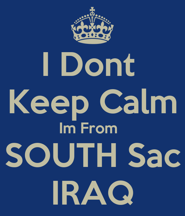 i dont keep calm im from south sac iraq poster its fiff. Black Bedroom Furniture Sets. Home Design Ideas