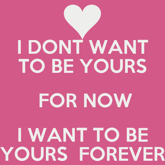 I Dont Want To Be Yours For Now I Want To Be Yours Forever Poster