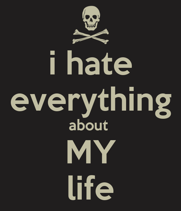 I Hate Everything About My Life Poster Mienchu Keep Calm O Matic
