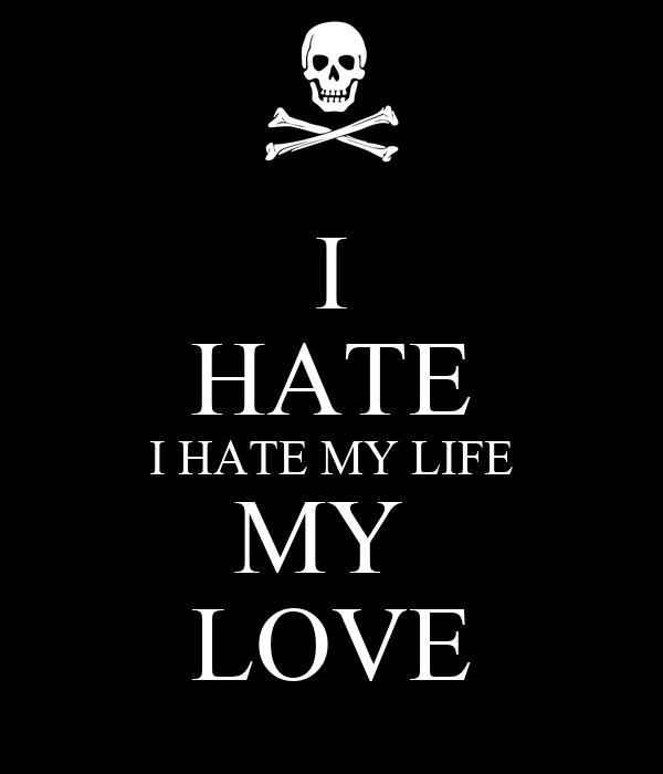 I HATE I HATE MY LIFE MY LOVE Poster | F | Keep Calm-o-Matic