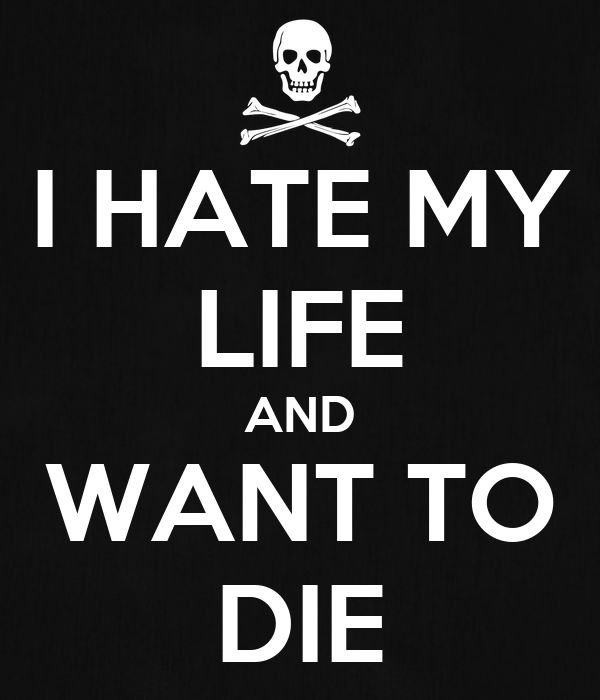 I Hate My Life And Want To Die Poster I Hate My Life Keep Calm O