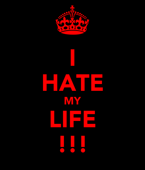 I Hate My Life Poster Terijxxx Keep Calm O Matic