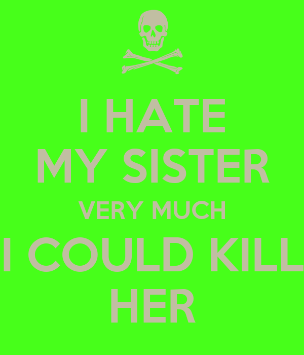 I HATE MY SISTER VERY MUCH I COULD KILL HER Poster   MOHAMED