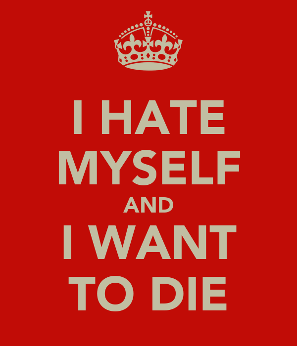 I Hate Myself And I Want To Die Poster  Dan  Keep Calmo. Used 2009 Ford Explorer Average Cost Of Rehab. North Florida Community College. How Much Do Court Stenographers Make. St Louis Cosmetic Dentistry. Heritage Rehabilitation Center. Insurance Company Review Sales Qualified Lead. Downtown Las Vegas Hotels And Casinos. Is There Wireless Cable Tv Bed Wetting Forum