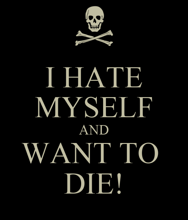 I HATE MYSELF AND WANT TO DIE  I Wanna Die Wallpapers