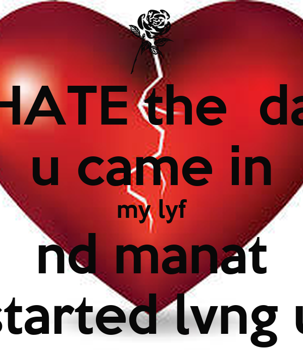 I Hate The Day U Came In My Lyf Nd Manat Started Lvng U Poster