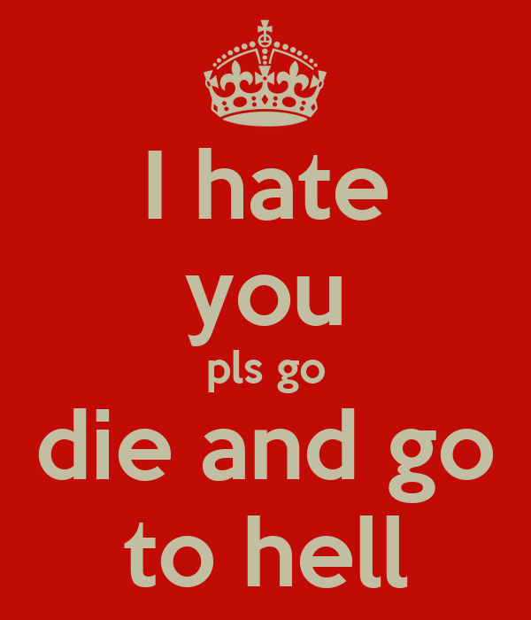 I hate you pls go die and go to hell Poster | afafsf ...