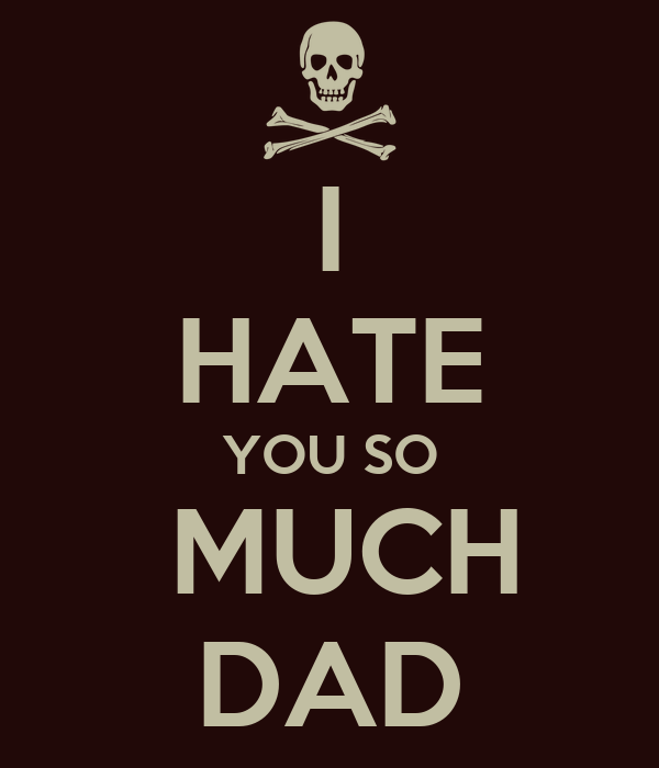 hate you dad quotes quotesgram