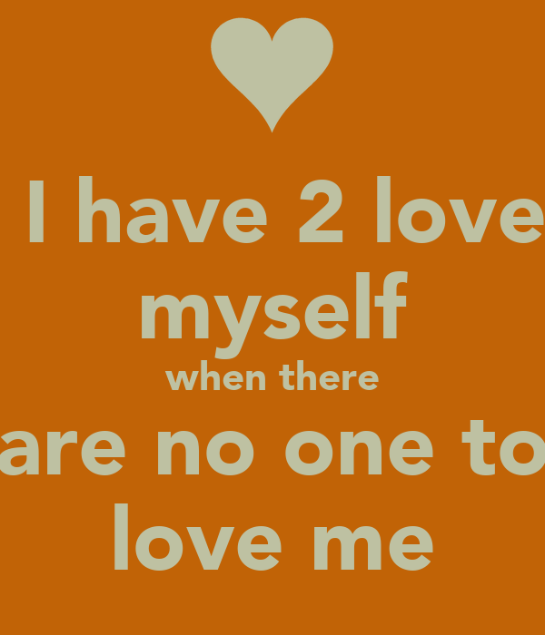 I Have 2 Love Myself When There Are No One To Love Me Poster