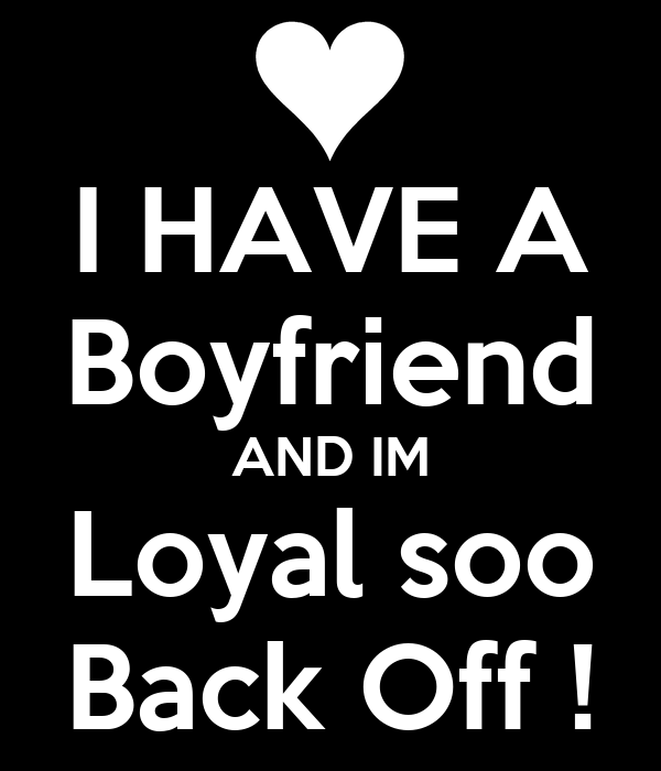 I HAVE A Boyfriend AND IM Loyal soo Back Off ! Poster | j ...