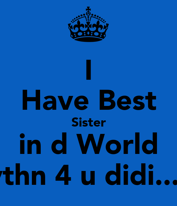 I Have The Best Sister In The World Quotes: I Have Best Sister In D World Nythn 4 U Didi....!! Poster