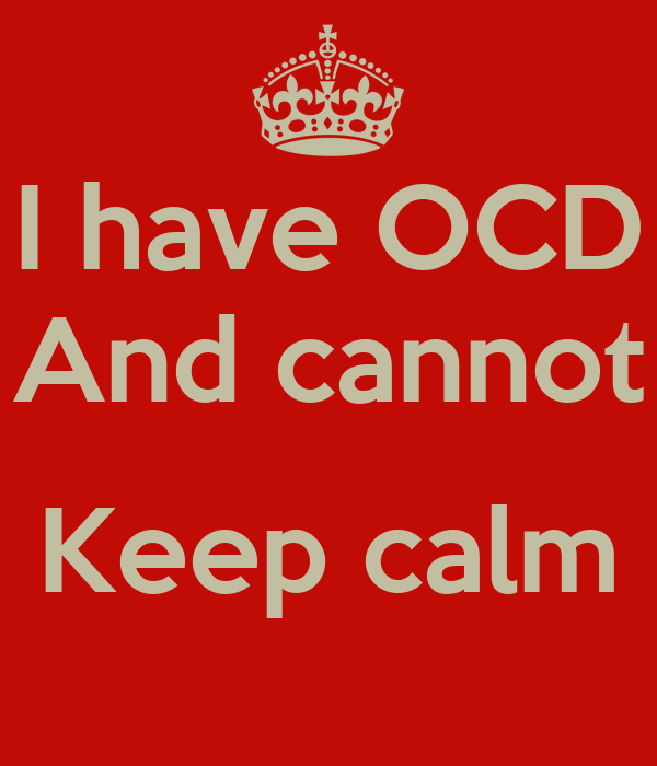 I have OCD And cannot Keep calm Poster | Ang | Keep Calm-o ...