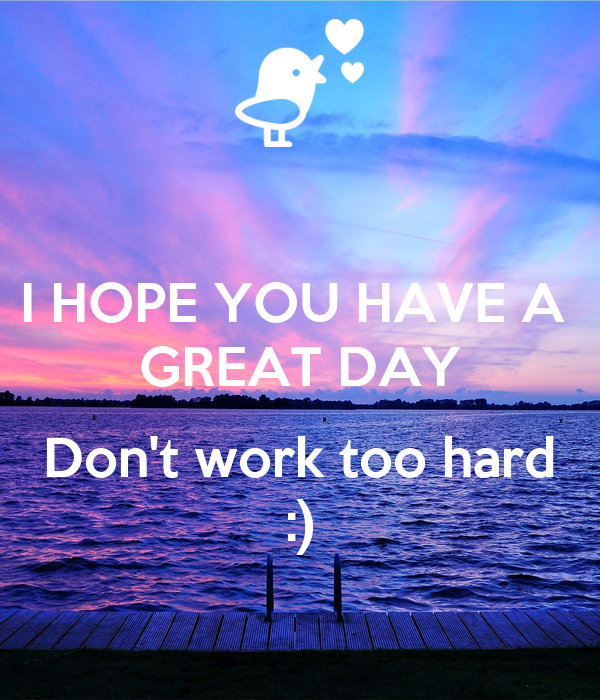 I Hope You Have A Great Day Dont Work Too Hard Poster Teste